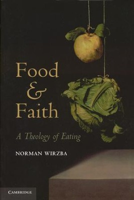 Food and Faith: A Theology of Eating   -     By: Norman Wirzba