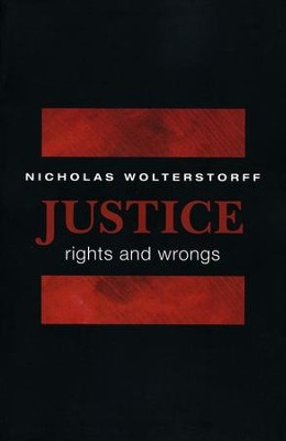 Justice: Rights and Wrongs  -     By: Nicholas Wolterstorff