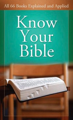 Know Your Bible: All 66 Books Explained and Applied - eBook  -     By: George Knight
