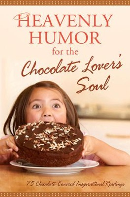 Heavenly Humor for the Chocolate Lover's Soul: 75 Chocolate-Covered Inspirational Readings - eBook  -