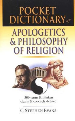 Pocket Dictionary of Apologetics & Philosophy of Religion: 300 Terms and Thinkers Clearly & Concisely Defined  -     By: C. Stephen Evans