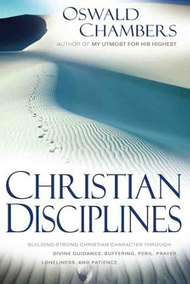 Christian Disciplines: Building Strong Christian Character Through Divine Guidance, Suffering, Peril, Prayer, Loneliness, and Patience - eBook  -     By: Oswald Chambers