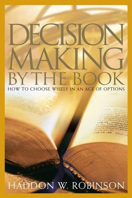 Decision-Making By the Book: How to Choose Wisely in an Age of Options - eBook  -     By: Haddon W. Robinson