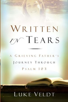 Written in Tears: A Grieving Father's Journey Through Psalm 102 - eBook  -     By: Luke Veldt