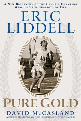 Eric Liddell: Pure Gold: A New Biography of the Olympic Champion Who Inspired Chariots of Fire - eBook  -     By: David McCasland
