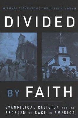 Divided by Faith: Evangelical Religion and the Problem of Race in America  -     By: Michael Emerson, Christian Smith