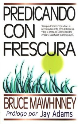 Predicando/Frescura, Preaching With Freshness   -     By: Bruce Mawhinney