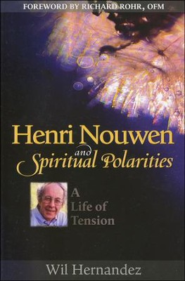 Henri Nouwen and Spiritual Polarities: A Life of Tension  -     By: Wil Hernandez
