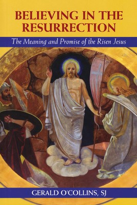 Believing in the Resurrection: The Meaning and Promise of the Risen Jesus  -     By: Gerald O'Collins S.J.