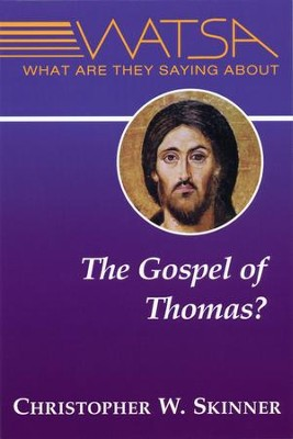 What Are They Saying About the Gospel of Thomas?  -     By: Christopher W. Skinner