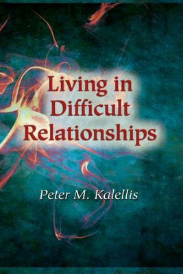 Living in Difficult Relationships  -     By: Peter M. Kalellis