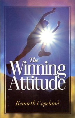 The Winning Attitude  -     By: Kenneth Copeland