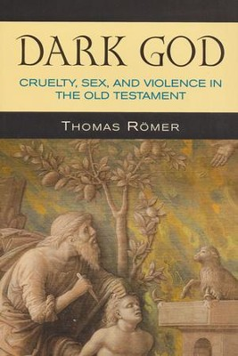 Dark God: Cruelty, Sex, and Violence in the Old Testament  -     By: Thomas Romer