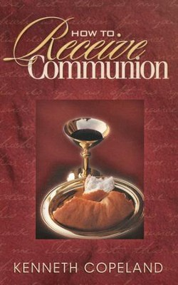 How To Receive Communion  -     By: Kenneth Copeland