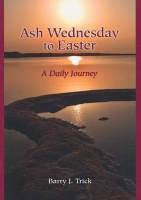 Ash Wednesday to Easter: A Daily Journey  -     By: Barry J. Trick