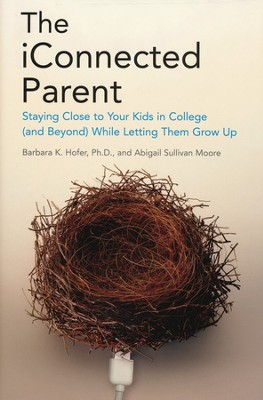 The iConnected Parent: Staying Connected to Your College Kids    -     By: Barbara Hofer, Abby Sullivan Moore