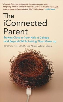 The iConnected Parent: Staying Close to Your Kids in College (and Beyond) While Letting them Grow Up  -     By: Barbara K. Hofer Ph.D., Abigail Sullivan Moore