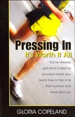 Pressing In - It's Worth It All  -     By: Gloria Copeland