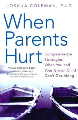 When Parents Hurt: Compassionate Strategies When You and Your Grown Child Don't Get Along  -     By: Joshua Coleman Ph.D.