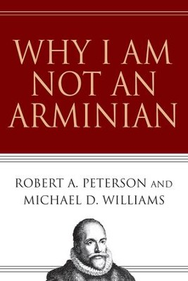 Why I Am Not an Arminian - eBook  -     By: Robert A. Peterson, Michael D. Williams