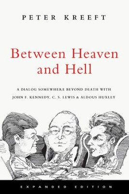 Between Heaven and Hell: A Dialog Somewhere Beyond Death with John F. Kennedy, C. S. Lewis & Aldous Huxley - eBook  -     By: Peter Kreeft