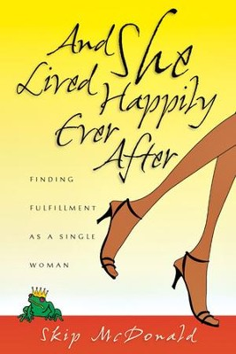 And She Lived Happily Ever After: Finding Fulfillment as a Single Woman - eBook  -     By: Skip McDonald