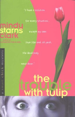 The Trouble with Tulip, A Smart Chick Mystery #1   -     By: Mindy Starns Clark