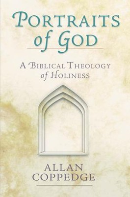 Portraits of God: A Biblical Theology of Holiness - eBook  -     By: Allan Coppedge