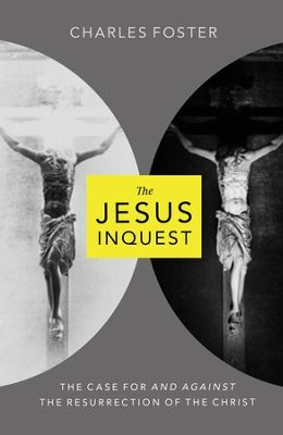 The Jesus Inquest: The Case For and Against the Resurrection of the Christ - eBook  -     By: Charles Foster