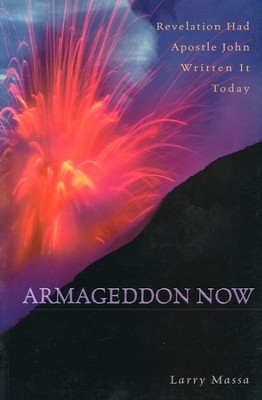 Armageddon Now: Revelation Had Apostle John Written It Today  -     By: Larry Massa