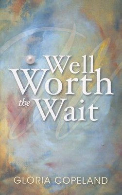 Well Worth The Wait  -     By: Gloria Copeland