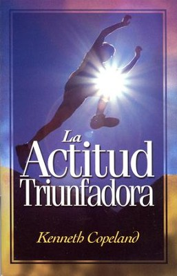 La Actitud Triunfadora  (The Winning Attitude)  -     By: Kenneth Copeland