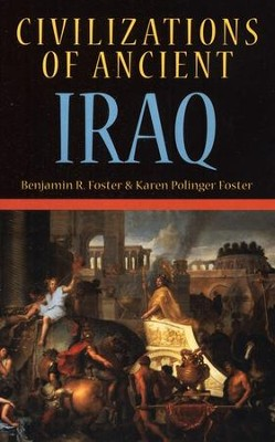 Civilizations of Ancient Iraq  -     By: Benjamin R. Foster, Karen Pollinger Foster