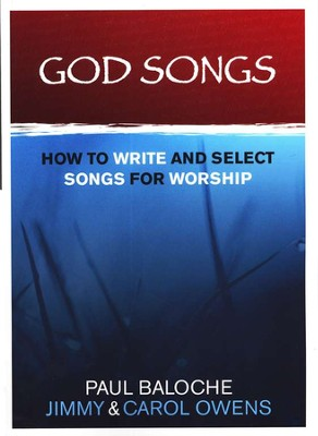 God Songs: How to Write and Select Songs for Worship   -     By: Paul Baloche, Jimmy Owens, Carol Owens