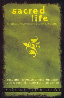 Sacred Life: Spiritual Practices for Everyday Living  -     By: Mike King, Brookly Lindsey, Mike Kipp