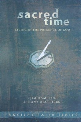 Sacred Time: Living in the Presence of God  -     By: Jim Hampton, Amy Brothers