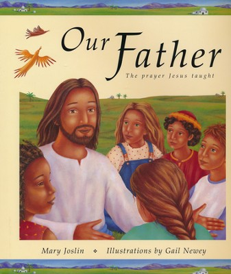 Our Father: The Prayer Jesus Taught   -     By: Mary Joslin     Illustrated By: Gail Newey