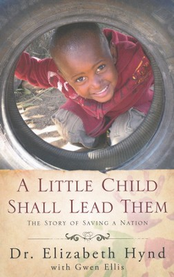A Little Child Shall Lead Them: The Story of Saving a Nation  -     By: Dr. Elizabeth Hynd, Gwen Ellis