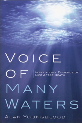 Voice of Many Waters: Irrefutable Evidence of Life After Death  -     By: Alan Youngblood