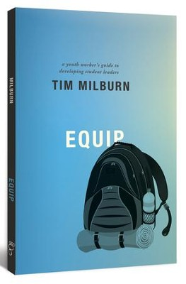 Equip: A Youth Worker's Guide to Developing Student Leaders  -     By: Tim Milburn