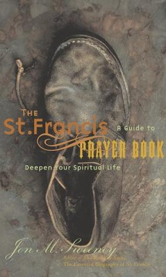 The Saint Francis Prayer Book: A Guide to Deepen Your Spiritual Life - eBook  -     By: Jon M. Sweeney