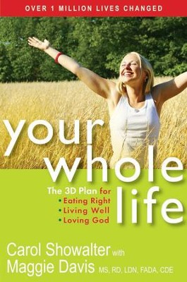 Your Whole Life: The 3D Plan for Eating Right, Living Well and Loving God - eBook  -     Edited By: Martin Shannon     By: Carol Showalter, Maggie Davis
