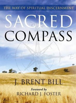 Sacred Compass: The Way of Spiritual Discernment - eBook  -     By: J. Brent Bill