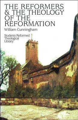 Reformers & the Theology of Reformation  -     By: William Cunningham