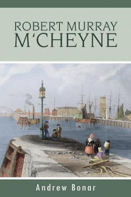 Robert Murray M'Cheyne   -     By: Andrew Bonar