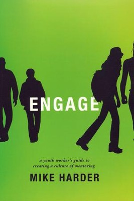 Engage: A Youth Worker's Guide to Creating a Culture of Mentoring  -     By: Mike Harder