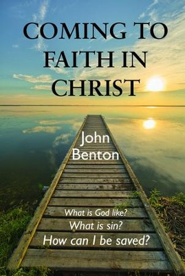 Coming to Faith in Christ  -     By: John Benton