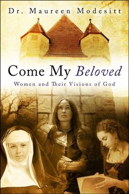 Come My Beloved: Women and Their Visions of God  -     By: Dr. Maureen Modesitt