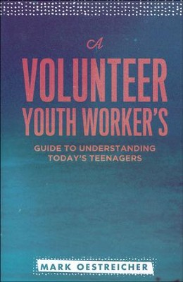 A Volunteer Youth Worker's Guide to Understanding Today's Teenagers  -     By: Mark Oestreicher