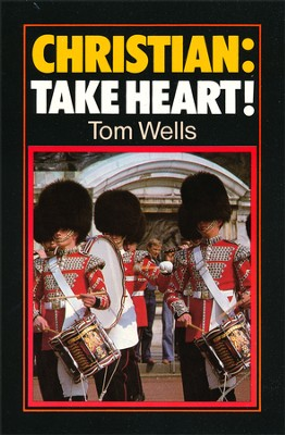 Christian: Take Heart!: Truth about the Christian Life    -     By: Tom Wells